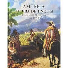 AMERICA TIERRA DE JINETES DEL CHARRO AL GAUCHO SIGLOS XIX - XXI