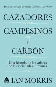 CAZADORES CAMPESINOS Y CARBON UNA HISTORIA DE LOS VALORES DE LAS SOCIEDADES HUMANAS