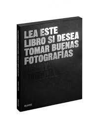 LEA ESTE LIBRO SI DESEA TOMAR BUENAS FOTOGRAFÍAS (2019)