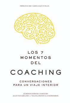 LOS 7 MOMENTOS DEL COACHING : CONVERSACIONES PARA UN VIAJE INTERIOR