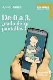 DE 0 A 3, ¿NADA DE PANTALLAS?