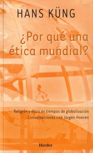 ¿POR QUÉ UNA ÉTICA MUNDIAL? : RELIGIÓN Y ÉTICA EN TIEMPOS DE GLOBALIZACIÓN