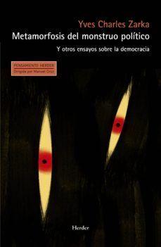 METAMORFOSIS DEL MONSTRUO POLÍTICO : Y OTROS ENSAYOS SOBRE LA DEMOCRACIA