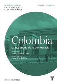 COLOMBIA 5  LA BUSQUEDA DE LA DEMOCRACIA  AMÉRICA LATINA EN LA HISTORIA CONTEMPORÁNEA .1960 / 2010
