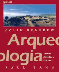ARQUEOLOGIA TEORIA METODOS PRACTICA