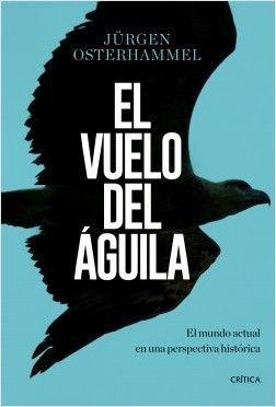 EL VUELO DEL ÁGUILA : EL MUNDO ACTUAL EN UNA PERSPECTIVA HISTÓRICA