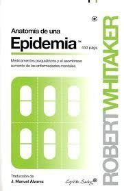 ANATOMIA DE UNA EPIDEMIA MEDICAMENTOS PSIQUIATRICOS Y EL ASOMBROSO AUMENTO DE LAS ENFERMEDADES MENTALES