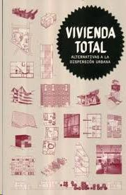VIVIENDA TOTAL : ALTERNATIVAS A LA DISPERSIÓN URBANA