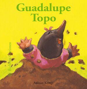BICHITOS CURIOSOS. GUADALUPE TOPO