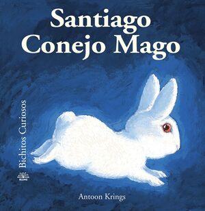 BICHITOS CURIOSOS. SANTIAGO CONEJO MAGO