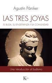 LAS TRES JOYAS EL BUDA, SU ENSEÑANZA Y LA COMUNIDAD / UNA INTRODUCCIÓN AL BUDISMO