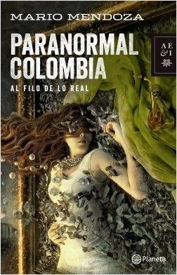 PARANORMAL COLOMBIA AL FILO DE LO REAL