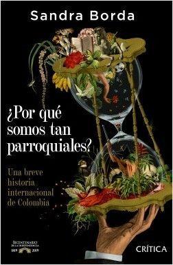 POR QUE SOMOS TAN PARROQUIALES ? UNA BREVE HISTORIA INTERNACIONAL DE COLOMBIA