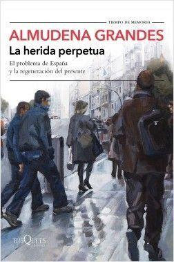 LA HERIDA PERPETUA EL PROBLEMA DE ESPAÑA Y LA REGENERACIÓN DEL PRESENTE