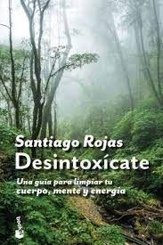 DESINTOXICATE UNA GUIA PARA LIMPIAR TU CUERPO, MENTE Y ENERGIA