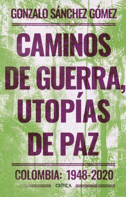 CAMINOS DE GUERRA, UTOPIAS DE PAZ COLOMBIA 1948 - 2020