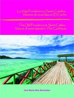 LA VIEJA PROVIDENCIA Y SANTA CATALINA VISIONES DE UNAS ISLAS EN EL CARIBE