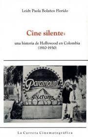 CINE SILENTE : UNA HISTORIA DE HOLLYWOOD EN COLOMBIA (1910 - 1930)