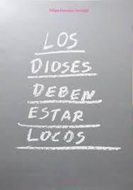 LOS DIOSES DEBEN ESTAR LOCOS