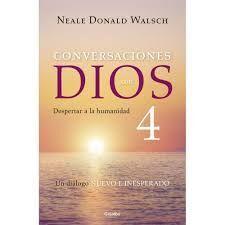 CONVERSACIONES CON DIOS 4 DESPERTAR LA HUMANIDAD
