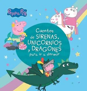 PEPPA PIG CUENTOS DE SIRENAS, UNICORNIOS DRAGONES PARA IR A DORMIR