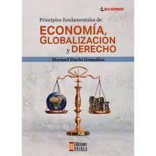 PRINCIPIOS FUNDAMENTALES DE ECONOMIA, GLOBALIZACION Y DERECHO