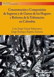 CONCENTRACION Y COMPOSICION DE INGRESOS Y DE GASTOS DE LOS HOGARES Y REFORMA DE LA TRIBUTACION EN COLOMBIA