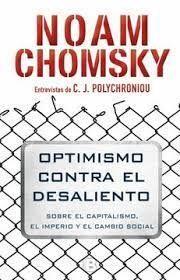OPTIMISMO CONTRA EL DESALIENTO SOBRE EL CAPITALISMO, EL IMPERIO Y EL CAMBIO SOCIAL. ENTREVISTAS DE C. J. POLYCHRONIOU