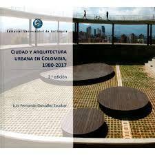 CIUDAD Y ARQUITECTURA URBANA EN COLOMBIA 1980 -  2017