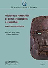 COLECCIONES Y REPATRIACION DE BIENES ARQUEOLOGICOS  Y ETNOGRAFICOS UNA MIRADA MULTIDISCIPLINAR