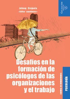 DESAFIOS EN LA FORMACION DE PSICOLOGOS DE LAS ORGANIZACIONES Y EL TRABAJO