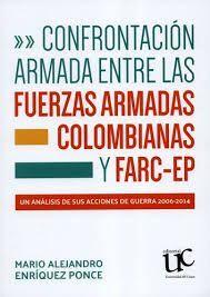CONFRONTACION ENTRE LAS FUERZAS ARMADAS COLOMBIANAS Y FARC - EP UN ANALISIS DE SUS ACCIONES DE GUERRA 2006 - 2014