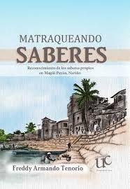 MATRAQUEANDO SABERES RECONOCIMIENTO DE LOS SABERES PROPIOS EN MAGUI PAYAN, NARIÑO