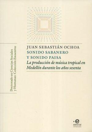 SONIDO SABANERO Y SONIDO PAISA LA PRODUCCIÓN DE MUSICA TROPICAL EN MEDELLIN DURANTE LOS AÑOS SESENTA