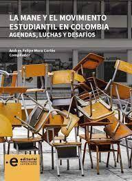 LA MANE Y EL MOVIMIENTO ESTUDIANTIL EN COLOMBIA AGENDAS, LUCHAS Y DESAFIOS