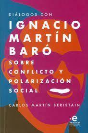 DIALOGOS CON IGNACIO MARTIN BARO SOBRE CONFLICTO SOBRE EL CONFLICTO Y POLARIZACION SOCIAL
