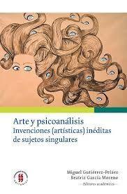 ARTE Y PSICOANALISIS INVENCIONES (ARTISTICAS)  INEDITAS DE  SUJETOS SINGULARES