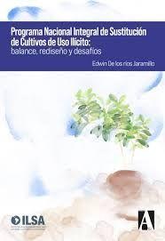 PROGRAMA NACIONAL INTEGRAL DE SUSTITUCION DE CULTIVOS DE USO ILICITO: BALANCE, REDISEÑO Y DESAFIOS