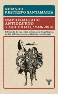 EMPRESARIADO ANTIOQUEÑO Y SOCIEDAD, 1940-2004