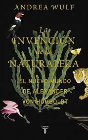 LA INVENCION DE LA NATURALEZA EL NUEVO MUNDO DE ALEXANDER VON HUMBOLT