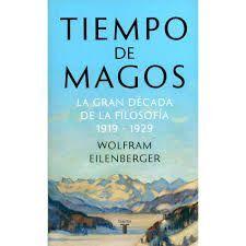 TIEMPO DE MAGOS LA GRAN DÉCADA DE LA FILOSOFÍA 1919 - 1929