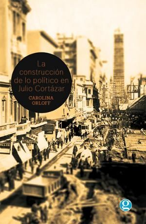 LA CONSTRUCCION DE LO POLITICO EN JULIO CORTAZAR