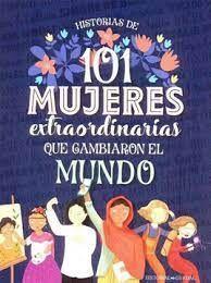 HISTORIAS DE 101 MUJERES EXTRAORDINARIAS QUE CAMBIARON EL MUNDO